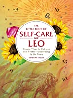 The Little Book of Self-Care for Leo: Simple Ways to Refresh and Restore—According to the Stars