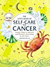 The Little Book of Self-Care for Cancer: Simple Ways to Refresh and Restore—According to the Stars