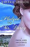 Pledged to Mr. Darcy: a Pride and Prejudice variation