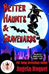 Better Haunts and Graveyards (Magic and Mayhem Universe / Haunted Properties Book 2)