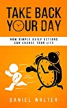 Take Back Your Day by Daniel Walter