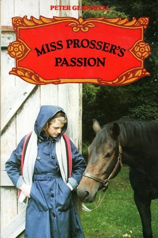 Miss Prosser's Passion by Peter Glidewell