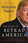 Book cover for The Plot to Betray America: How Team Trump Embraced Our Enemies, Compromised Our Security, and How We Can Fix It