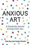 Anxious Art: A Creativity Journal to Help Calm You
