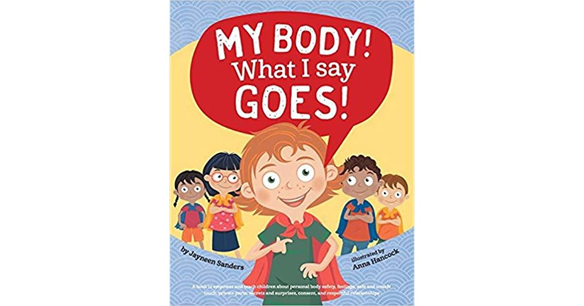 private parts safe//unsafe touch secrets//surprises My Body consent respect What I Say Goes!: Teach children body safety