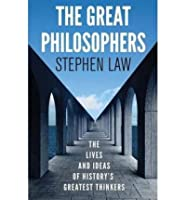 The Great Philosophers: The Lives and Ideas of History's Greatest Thinkers by Stephen Law (28-Feb-2013) Paperback