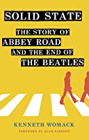 Solid State: The Story of Abbey Road and the End of the Beatles