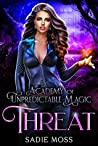 Threat (Academy of Unpredictable Magic, #4)