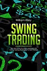 Swing Trading: Tips and Tricks to Learn and Execute Swing Trading Strategies to Get Started