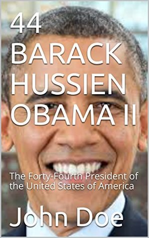 44 BARACK HUSSIEN OBAMA II: The Forty-Fourth President of the United States of America