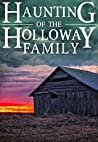 The Haunting of The Holloway Family (A Riveting Haunted House Mystery Series Book 8)