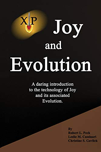 Joy And Evolution A Daring Introduction To The Technology Of Joy And Its Associated Evolution By Robert L Peck