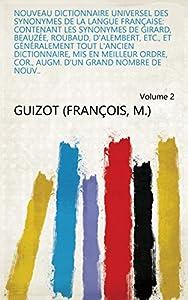Nouveau dictionnaire universel des synonymes de la langue française: contenant les synonymes de Girard, Beauzée, Roubaud, D'Alembert, etc., et généralement ... nombre de nouv.. Volume 2