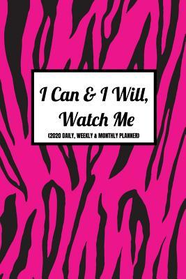 I Can & I Will, Watch Me (2020 Daily, Weekly & Monthly Planner): Hot Pink Zebra Stripes Year Diary For Women (Week Per Page, 2 Page Spread For Each Month And BONUS Goals Planner Section Inside) 6x9 inches (A5 approximate)