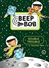 Double Trouble (Beep and Bob Book 4)