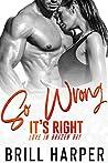 So Wrong It's Right (Love in Brazen Bay, #3)