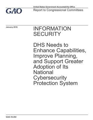 Information Security: DHS Needs to Enhance Capabilities, Improve Planning, and Support Greater Adoption of Its National Cybersecurity Protection System
