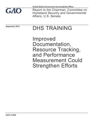 DHS Training: Improved Documentation, Resource Tracking, and Performance Measurement Could Strengthen Efforts