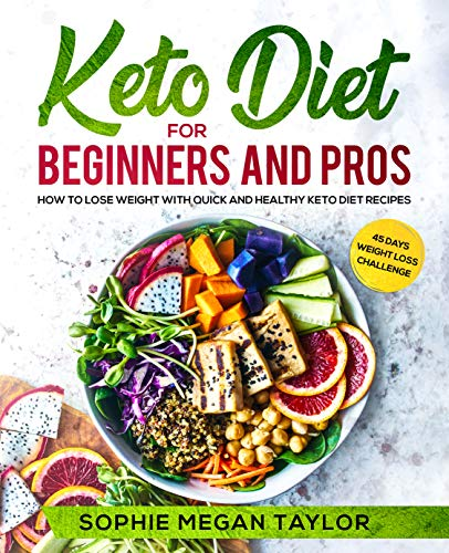 Keto Diet For Beginners And Pros How To Lose Weight With Quick And Healthy Keto Diet Recipes Bonus 45 Days Weight Loss Challenge By Sophie Megan Taylor