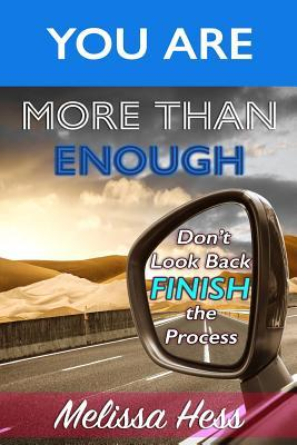You Are More Than Enough - Don't Look Back Finish the Process