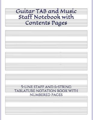 Guitar Tab and Music Staff Notebook With Contents Pages: 5-Line Staff and 6-String Tablature Notation Book With Numbered Pages