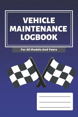 Vehicle Maintenance Log Book Vehicles Service Repairs Maintenance Checklist Mileage Fuel Record Book For Cars Trucks Motorcycles 6 X 9 In Gift For Men Father Mechanics Drivers By Golden Lifestyle Press