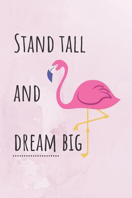 Stand Tall And Dream Big: Motivational Quote For Flamingo Lovers ...