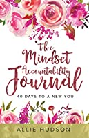 The Mindset Accountability Journal: 40 Days to a New You