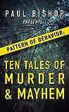 Paul Bishop Presents...Pattern of Behavior: Ten Tales of Murder & Mayhem
