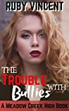 The Trouble With Bullies (Meadow Creek High #1)