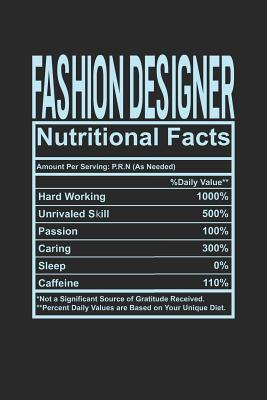 Fashion Designer Nutritional Facts 6x9 College Ruled Notebook 120 Pages Composition Book And Journal Funny Gift For Your Favorite Fashion Designer By Not A Book