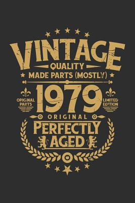 Vintage Quality Made Parts (Mostly) 1979 Original Perfectly Aged Original Parts Limited Edition: 100 page 6 x 9 Blank lined journal funny Vintage 40th Birthday milestone gift to jot down ideas and notes
