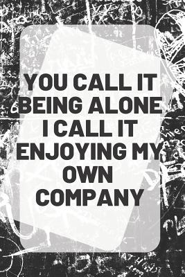 You Call It Being Alone I Call It Enjoying My Own Company Inspirational Quote On Front