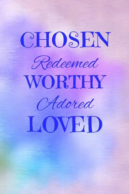 Chosen Redeemed Worthy Adored Loved: Christian College Ruled Journal Notebook