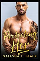 Protecting Her: An Enemies to Lovers Romance