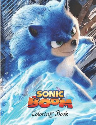 Sonic Boom Coloring Book Great Coloring Book For Kids And Any Fan Of Sonic Characters Age 4 8 By Maya Nadin