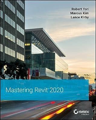 Mastering Autodesk Revit 2020 by Robert Yori
