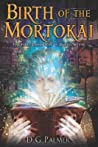 Birth of The Mortokai: The First Chronicle of Daniel Welsh (The Chronicles of Daniel Welsh, #1)