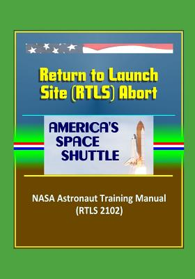 America's Space Shuttle: Return to Launch Site (RTLS) Abort NASA Astronaut Training Manual (RTLS 2102)