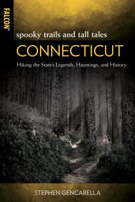 Spooky Trails and Tall Tales Connecticut: Hiking the State's Legends, Hauntings, and History