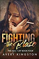 Fighting the Blaze: (Fire and Fury Book Four)