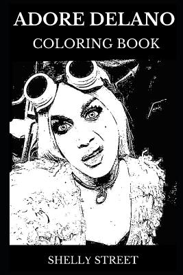 Adore Delano Coloring Book: Legendary Draq Queen and Famous American Idol Contestant, Iconic Singer and TV Personality Inspired Adult Coloring Book