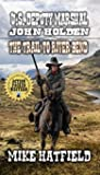 U.S. Deputy Marshal John Holden - The Trail To River Bend: A Classic Western Adventure Novel (The Holden Sagas Western Series Book 1)