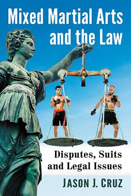 Mixed Martial Arts and the Law: Disputes, Suits and Legal Issues Surrounding the Controversial Sport