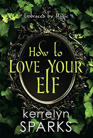 How to Love Your Elf (Embraced by Magic, #1; The Embraced, #4)