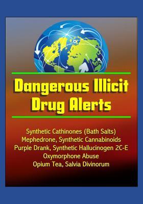 Dangerous Illicit Drug Alerts: Synthetic Cathinones (Bath Salts), Mephedrone, Synthetic Cannabinoids, Purple Drank, Synthetic Hallucinogen 2C-E, Oxymorphone Abuse, Opium Tea, Salvia Divinorum