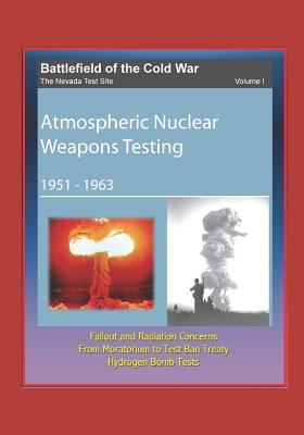 Battlefield of the Cold War - The Nevada Test Site, Volume I, Atmospheric Nuclear Weapons Testing 1951 -1963, Fallout and Radiation Concerns, From Moratorium to Test Ban Treaty, Hydrogen Bomb Tests