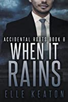 When It Rains (Accidental Roots, #8)