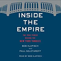 Inside the Empire Lib/E: The True Power Behind the New York Yankees