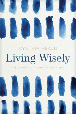 Living Wisely: Believing the Truths of Scripture